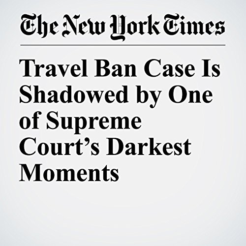 Travel Ban Case Is Shadowed by One of Supreme Court's Darkest Moments copertina