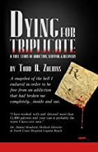 Dying for Triplicate: A True Story of Addiction, Survival & Recovery by Todd A Zalkins (2010-08-09)