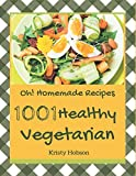 Oh! 1001 Homemade Healthy Vegetarian Recipes: More Than a Homemade Healthy Vegetarian Cookbook