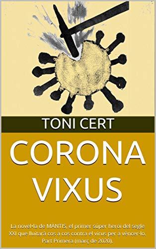 CORONAVIXUS: La novel•la de MÀNTIS, el primer súper heroi del segle XXI que lluitarà cos a cos contra el virus per a vèncer-lo. Part Primera (març de 2020). (Catalan Edition)
