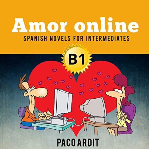 Spanish Novels for Intermediates: Amor Online audiobook cover art