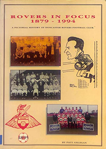 Rovers in Focus 1879-1994.A Pictorial History of Doncaster Rovers Football Club.