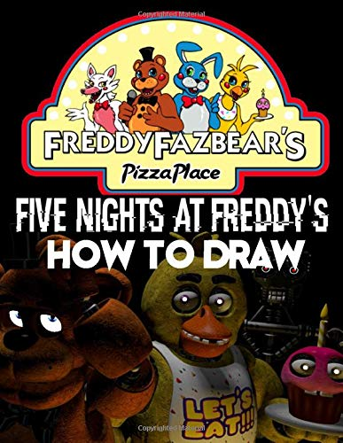 How To Draw Five Nights At Freddy's: Learn To Draw 5 Nights At Freddys With 14 Characters 55 Pages And Step-by-Step Drawings