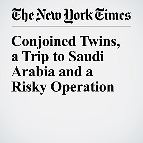 Conjoined Twins, a Trip to Saudi Arabia and a Risky Operation cover art