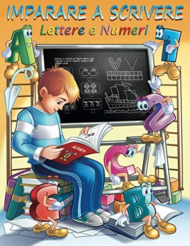 Imparare a scrivere lettere e numeri: PACCHETTONE 2 LIBRI IN UNO, primi passi, alfabeto bambini, prime letture, primi numeri, pregrafismo, prescrittura e precalcolo