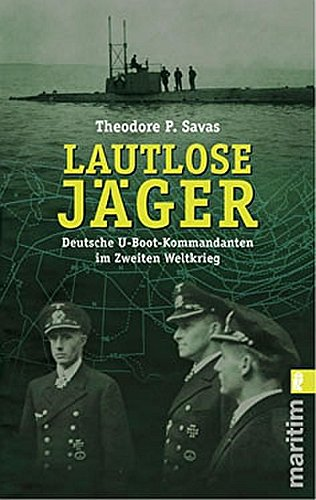 Lautlose Jäger: Deutsche U-Boot-Kommandanten im Zweiten Weltkrieg (0)