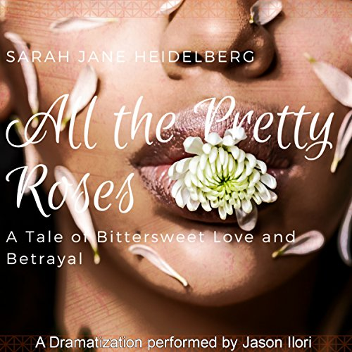 All the Pretty Roses: A Tale of Bittersweet Love and Betrayal audiobook cover art