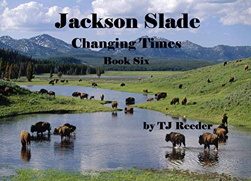 Jackson Slade, Changing Times., Book 6 by [TJ Reeder]