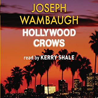 Hollywood Crows                   By:                                                                                                                                 Joseph Wambaugh                               Narrated by:                                                                                                                                 Kerry Shale                      Length: 4 hrs and 21 mins     5 ratings     Overall 4.2