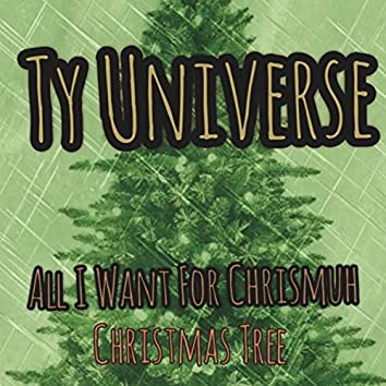 All I Want For Chrismuh (Christmas Tree)