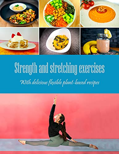 Strength and stretching exercises for splits and bridge: With delicious flexible plant-based recipes (English Edition)