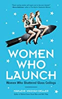 Women Who Launch: The Women Who Shattered Glass Ceilings (Strong Women, Women Biographies, From the bestselling author of Women of Means) (Celebrating Women)