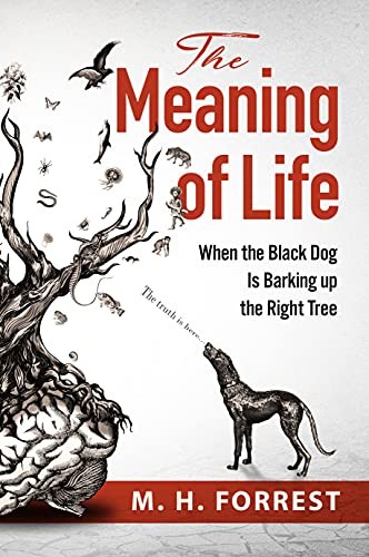The Meaning of Life: When the Black Dog is Barking Up the Right Tree