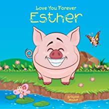 Love You Forever, Esther: Personalized Book: Love You Forever (I Love You Forever, Personalized Books, Personalized Kids Books, Gifts for Kids)