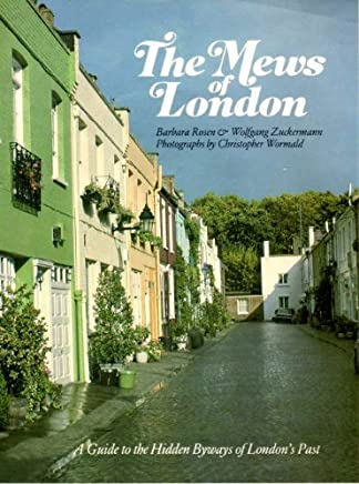THE MEWS OF LONDON: A guide to the hidden byways of Londons past by Barbara Rosen (1982-08-02)