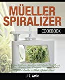My Mueller Spiral-Ultra Vegetable Spiralizer Cookbook: 101 Recipes to Turn Zucchini into Pasta, Cauliflower into Rice, Potatoes into Lasagna, Beets ... Slicer! (Vegetable Spiralizer Cookbooks)