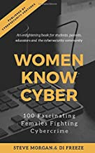 Women Know Cyber: 100 Fascinating Females Fighting Cybercrime