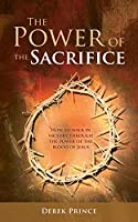 The Power of the Sacrifice: How to Walk in Victory Through the Power of the Blood of Jesus