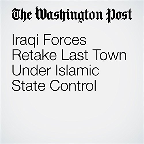 Iraqi Forces Retake Last Town Under Islamic State Control copertina