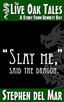 """Slay me,"" said the dragon. (Live Oak Tales) by [Stephen del Mar]"