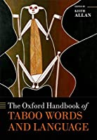 The Oxford Handbook of Taboo Words and Language (Oxford Handbooks in Linguistics)