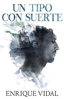 Un tipo con suerte (Spanish Edition) by [Enrique Vidal, Sol Taylor, Eba Martín Muñoz]