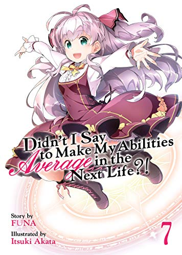 Didn't I Say To Make My Abilities Average In The Next Life?! Light Novel Vol. 7 (English Edition)
