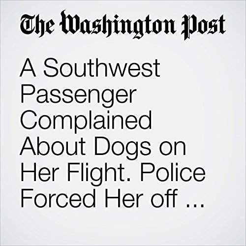 A Southwest Passenger Complained About Dogs on Her Flight. Police Forced Her off the Plane. copertina