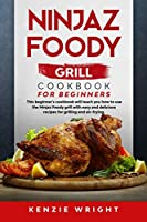Ninjaz Foody Grill Cookbook for Beginners: This Beginner's Guide Will Teach You How to Use the Ninjaz Foody Grill with Easy and Delicious recipes for grilling and Air-Frying