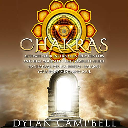 Chakras: Activate Your Internal Energy Centers and Heal Yourself cover art