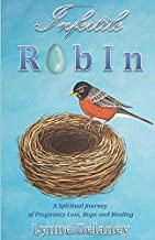 Infertile Robin: A Spiritual Journey of Pregnancy Loss, Hope and Healing
