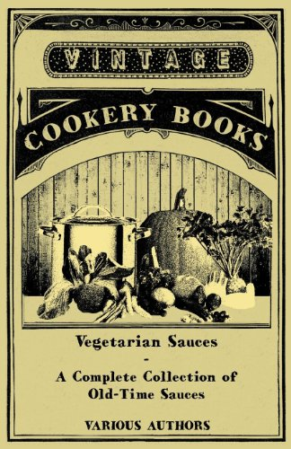 Vegetarian Sauces - A Complete Collection of Old-Time Sauces
