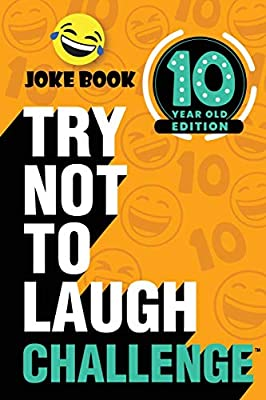 The Try Not to Laugh Challenge - 10 Year Old Edition: A Hilarious and Interactive Joke Book Game for Kids - Silly One-Liners, Knock Knock Jokes, and More for Boys and Girls Age Ten