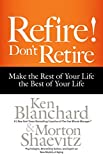 Image of Refire! Don't Retire: Make the Rest of Your Life the Best of Your Life