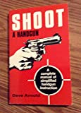 Shoot a Handgun: A Manual on How to Shoot a Handgun