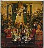 HISTOIRE DE LA TABLE - LES ARTS DE LA TABLE DES ORIGINES A NOS JOURS