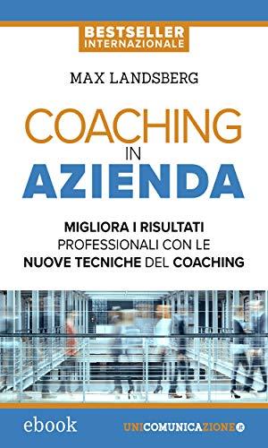 Coaching in azienda: Migliora i risultati professionali con le nuove tecniche del coaching