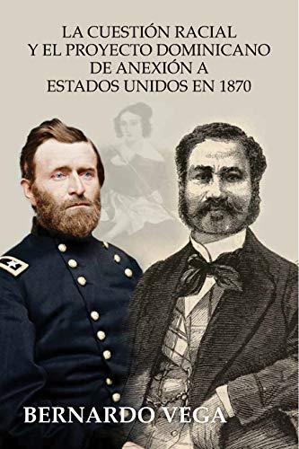 La cuestión racial y el proyecto dominicano de anexión a Estados Unidos en 1870 (Spanish Edition)