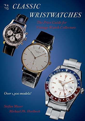 Classic Wristwatches, 2014-2015: The Price Guide for Vintage Watch Collectors: The Price Guide for Vintage Watch Collectors 2014-2015