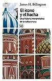 El icono y el hacha: Una historia interpretativa de la cultura rusa (Siglo XXI de España General)