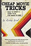 Cheap Movie Tricks: How To Shoot A Short Film For Under $2,000 (Amateur Movie & Video Production, for Fans of The Filmmaker's Handbook)