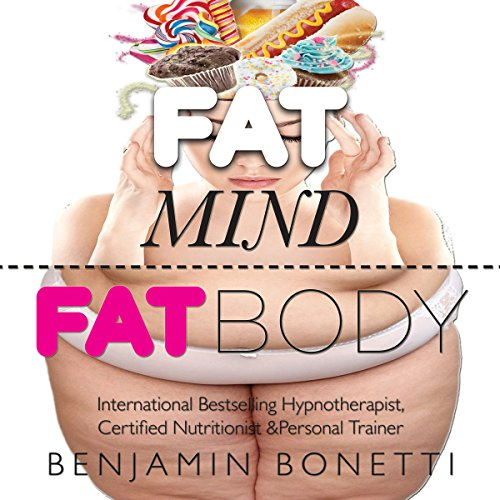 Fat Mind, Fat Body - An Effective & Lasting Weight Loss Solution Audiobook By Benjamin P Bonetti cover art
