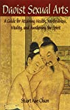 Daoist Sexual Arts: A Guide for Attaining Health, Youthfulness, Vitality, and Awakening the Spirit