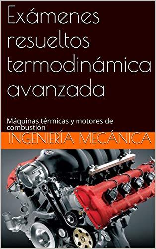 Exámenes resueltos termodinámica: Máquinas térmicas y motores de combustión