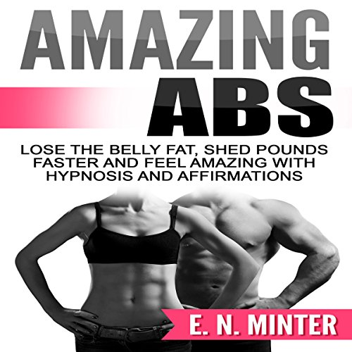 Amazing Abs     Lose the Belly Fat, Shed Pounds Faster and Feel Amazing with Hypnosis and Affirmations              By:                                                                                                                                 E. N. Minter                               Narrated by:                                                                                                                                 InnerPeace Productions                      Length: 39 mins     Not rated yet     Overall 0.0