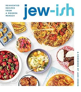 Jew-ish  A Cookbook  Reinvented Recipes from a Modern Mensch