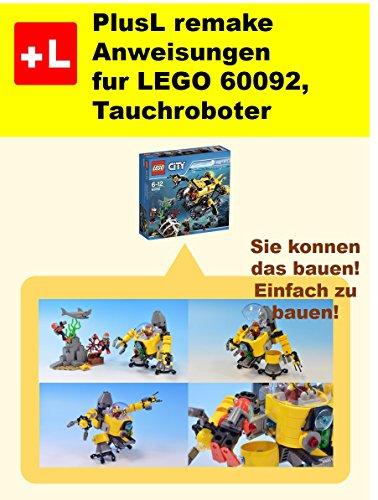PlusL remake Anweisungen fur LEGO 60092,Tauchroboter: Sie konnen die Tauchroboter aus Ihren eigenen Steinen zu bauen!