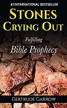 Stones Crying Out : Fulfilling Bible Prophecy by [Gertrude Garrow]