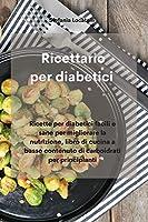 Ricettario per diabetici: Ricette per diabetici facili e sane per migliorare la nutrizione, libro di cucina a basso contenuto di carboidrati per principianti