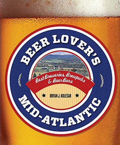 Beer Lover's Mid-Atlantic: Best Breweries, Brewpubs & Beer Bars